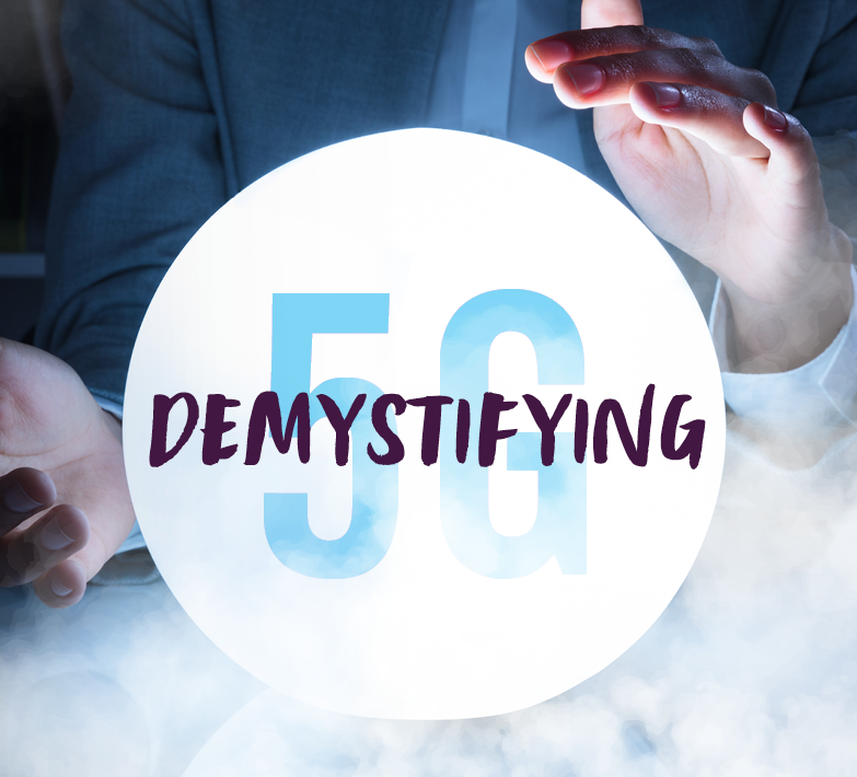 Demystifying 5G: What the Transition to Next Gen Connectivity Means for Consumers and Organizations
